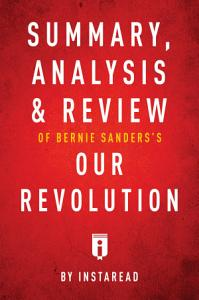 Summary  Analysis   Review of Bernie Sanders   s Our Revolution by Instaread Book