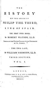 The History of the Reign of Philip the Third, King of Spain: Volume 1