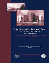 Fifty Years After Bretton Woods: The Future of the IMF and the World Bank : Proceedings of a Conference held in Madrid, Spain, September 29-30, 1994