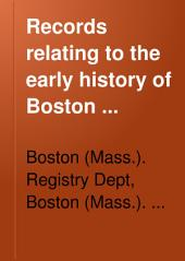 Records Relating to the Early History of Boston: Volume 27