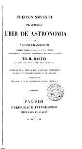 Theonis Smyrnæi ... liber de astronomia cum Sereni fragmento, textum primus ed., Lat. vertit et notis illustr. T.H. Martin