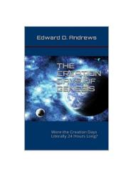 THE CREATION DAYS OF GENESIS: Were the Creation Days Literally 24 Hours Long?