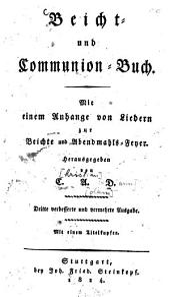 Beicht- und Communion-Buch: mit einem Anhange von Liedern zur Beichte und Abendmahls-Feyer