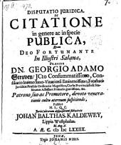 De citatione in genere ac in Specie publica, resp. Joh. Balthas. Kaldewey. - Jenae, Nisius 1678