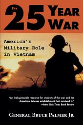 The 25-Year War: America's Military Role in Vietnam