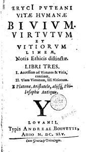 Erycii Puteani Vitae humanae bivium virtvtvm et vitiorvm lineæ, notis ethnicis distinctae. Libri tres ... E Platone, Aristotele, alijsque philosophis antiquis
