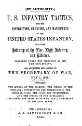 U.S. Infantry Tactics: For the Instruction, Exercise, and Manœuvres of the United States Infantry, Including Infantry of the Line, Light Infantry, and Riflemen