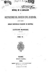 Historia de la legislacion y recitaciones del derecho civil de España: Volumen 6