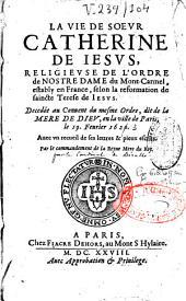La vie de soeur Catherine de Jésus, religieuse de l'ordre de Nostre Dame du Mont Carmel: estably en France, selon la réformation de Sainte Térèse de Jésus