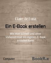Ein E-Book erstellen: Wie man schnell und ohne Vorkenntnisse ein eigenes E-Book erstellen kann