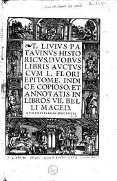 T. Livius Patavinus Historicus, duobus libris auctus cum L. Flori Epitome, indice copioso, et annotatis in libros VII. belli Maced