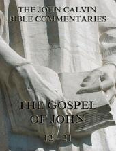 John Calvin's Commentaries On The Gospel Of John Vol. 2: Volume 2
