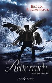 Rette mich: Engel der Nacht 3 - Roman