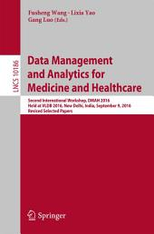 Data Management and Analytics for Medicine and Healthcare: Second International Workshop, DMAH 2016, Held at VLDB 2016, New Delhi, India, September 9, 2016, Revised Selected Papers