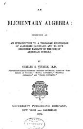 An Elementary Algebra: Designed as an Introduction to a Thorough Knowledge of Algebraic Language, and to Give Beginners Facility in the Use of Algebraic Symbols