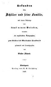 Urkunden über Schiller und seine Familie: mit einem Anhang von 5 neuen Briefen, worunter ein Autographum