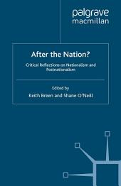 After the Nation?: Critical Reflections on Nationalism and Postnationalism