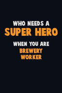 Who Need A SUPER HERO, When You Are Brewery Worker