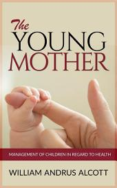The Young Mother - Management of Children in Regard to Health