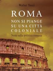 Roma: non si piange su una città coloniale. Note sulla politica romana