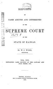 Reports of Cases Argued and Determined in the Supreme Court of the State of Kansas: Volume 16