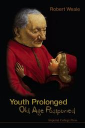 Youth Prolonged: Old Age Postponed