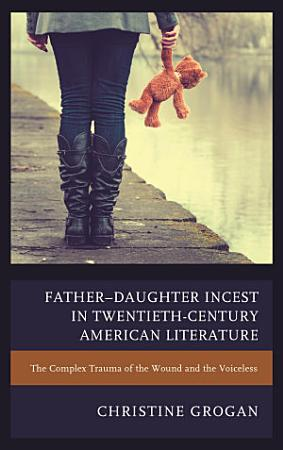Father   Daughter Incest in Twentieth Century American Literature PDF