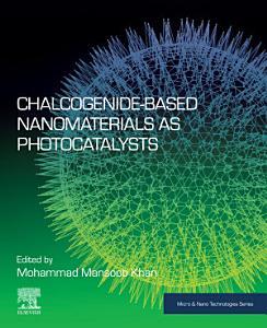 Chalcogenide Based Nanomaterials as Photocatalysts