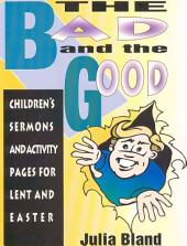 The Bad and the Good: Children's Sermons and Activity Pages for Lent and Easter