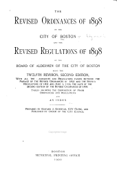 The Revised Ordinances of 1898 of the City of Boston: And the Revised Regulations of 1898 of the Board of Aldermen ... Being the Twelfth Revision