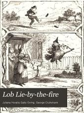 Lob Lie-by-the-fire: Or the Luck of Lingborough and Other Tales