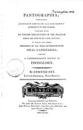 Pantographia; Containing Accurate Copies of All the Know Alphabets in the World; Together with an English Explanation of the Peculiar Force Or Power of Each Letter: to which are Added, Specimen of All Well-authenticated Oral Languages, Forming a Comprehensive Digest of Phonology. By Edmund Fry ..