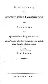 Einleitung zur geometrischen Construkzion aller Probleme der sphärischen Trigonometrie, mittels welcher alle Zweydeutigkeiten der analytischen Formeln gehoben werden
