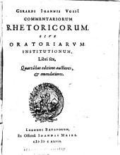 Gerardi Ioannis Vossi[i] Commentariorum rhetoricorum, sive, Oratoriarum institutionum libri sex