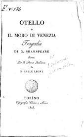 Otello o il moro di Venezia. Tragedia di G. Shakespeare. Ridotta per la scena italiana da Michele Leoni