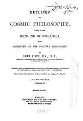 Outlines of Cosmic Philosophy, Based on the Doctrine of Evolution: With Criticisms on the Positive Philosophy, Volume 2