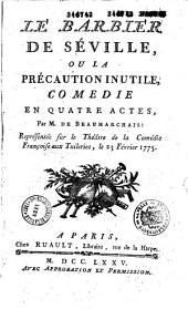 Le Barbier de Séville ou la Précaution inutile : comédie en quatre actes, par M. de Beaumarchais, représentée sur le théâtre de la Comédie françoise aux Tuileries, le 23 février, 1775