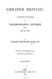 Greater Britain: A Record of Travel in English-speaking Countries During 1866 and 1867, Volume 1