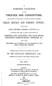 Hertslet's Commercial Treaties: A Collection of Treaties and Conventions, Between Great Britain and Foreign Powers, and of the Laws, Decrees, Orders in Council, &c., Concerning the Same, So Far as They Relate to Commerce and Navigation, Slavery, Extradition, Nationality, Copyright, Postal Matters, &c., and to the Privileges and Interests of the Subjects of the High Contracting Parties, Volume 17