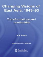 Changing Visions of East Asia, 1943-93: Transformations and Continuities
