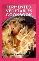 Fermented Vegetables Cookbook Book