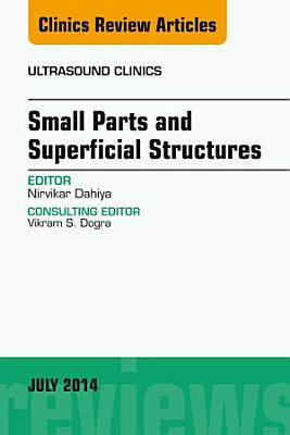 Small Parts and Superficial Structures  An Issue of Ultrasound Clinics  E Book