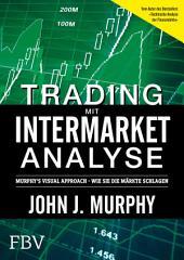 Trading mit Intermarket-Analyse: Murphy ́s Visual Approach - Wie Sie die Märkte schlagen