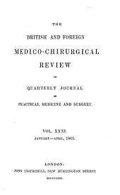 British and Foreign Medico-chirurgical Review: Or, Quarterly Journal of Practial Medicine and Surgery, Volume 31