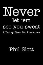 Never Let 'Em See You Sweat: A Tranquilizer for Presenters
