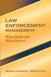 Law Enforcement Management: What Works and what Doesn't!