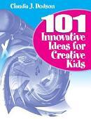 101 Innovative Ideas For Creative Kids