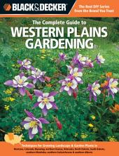 Black & Decker The Complete Guide to Western Plains Gardening: Techniques for Growing Landscape & Garden Plants in Montana, Colorado, Wyoming, northern Kansas, Nebraska, North Dakota, South Dakota, southern Manitoba, southern Saskatchewan & southern Alberta