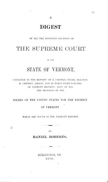 Download A Digest of All the Reported Decisions of the Supreme Court of the State of Vermont  1789 1876  Book