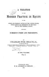 A Treatise on the Modern Practice in Equity in the State and Federal Courts of the United States: With Particular Reference to the Practice in the Federal Courts. Including Numerous Forms and Precedents, Volume 1